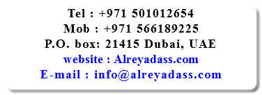 Tel : +971 501012654 Mob : +971 566189225 P.O. box: 21415 Dubai, UAE website : Alreyadass.com E-mail : info@alreyadass.com